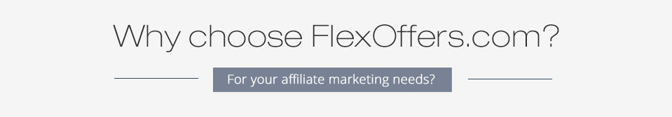 Why Choose FlexOffers.com? For your affiliate marketing needs?